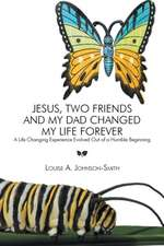 Jesus, Two Friends and My Dad Changed My Life Forever