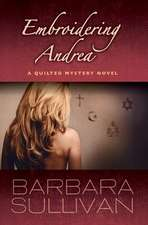 Embroidering Andrea, a Quilted Mystery Novel