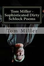 Tom Miller - Sophisticated Dirty Schlock Poems