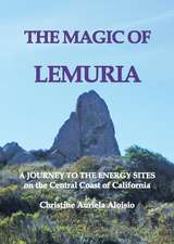 The Magic of Lemuria:  A Journey to the Energy Sites on the Central Coast of California