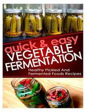 Quick and Easy Vegetable Fermentation