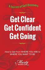 Get Clear Get Confident Get Going