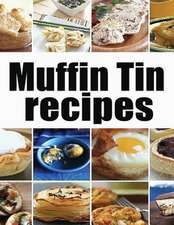 Muffin Tin Recipes - The Ultimate Collection