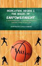 Dedication, Desire and the Magic of Empowerment