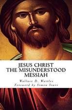 Jesus Christ - The Misunderstood Messiah