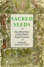 Sacred Seeds: New World Plants in Early Modern English Literature