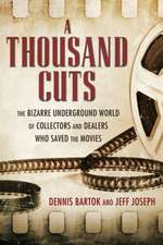 A Thousand Cuts: The Bizarre Underground World of Collectors and Dealers Who Saved the Movies