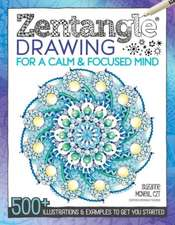 Zentangle Drawing for a Calm & Focused Mind:  500+ Illustrations & Examples to Get You Started