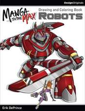 Manga to the Max Robots:  Drawing and Coloring Book