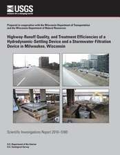 Highway-Runoff Quality, and Treatment Efficiencies of a Hydrodynamic-Settling Device and a Stormwater-Filtration Device in Milwaukee, Wisconsin