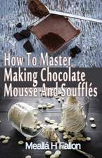 How to Master Making Chocolate Mousse and Souffles