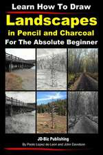 Learn How to Draw Landscapes in Pencil and Charcoal for the Absolute Beginner