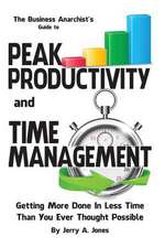 The Business Anarchist's Guide to Peak Productivity and Time Management