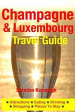 Champagne Region & Luxembourg Travel Guide - Attractions, Eating, Drinking, Shopping & Places to Stay