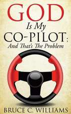 God Is My Co-Pilot; And That's the Problem