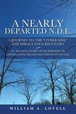 A Nearly Departed N.D.E.: A Journey to the Other Side and Miraculous Recovery