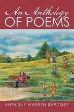 AN ANTHOLOGY OF POEMS By Anthony Warren Bardsley