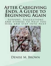 After Caregiving Ends, a Guide to Beginning Again