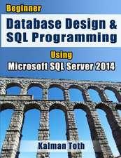 Beginner Database Design & SQL Programming Using Microsoft SQL Server 2014