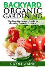 Backyard Organic Gardening