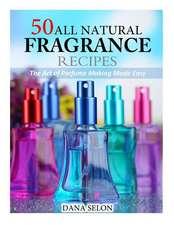 50 All Natural Fragrance Recipes