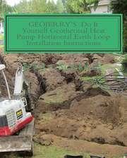 Geojerry's DIY Geothermal Heat Pump Horizontal Earth Loop Installation Instructions