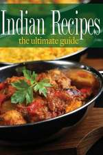 Indian Recipes - The Ultimate Guide