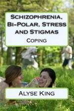 Schizophrenia, Bi-Polar, Stress and Stigmas