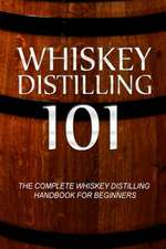 Whiskey Distilling 101