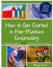How to Get Started in Free-Machine Embroidery