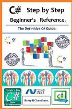 C# Step by Step Beginner's Reference.