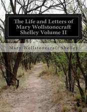 The Life and Letters of Mary Wollstonecraft Shelley Volume II
