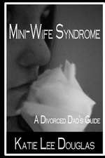 Mini-Wife Syndrome - A Divorced Dad's Guide