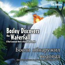 Bosley Discovers the Waterfall - A Dual Language Book in Russian and English