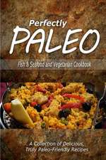 Perfectly Paleo - Fish & Seafood and Vegetarian Cookbook