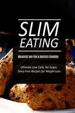 Slim Eating - Breakfast and Fish & Seafood Cookbook