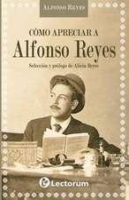 Como Apreciar a Alfonso Reyes