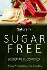 Naturally Sugar-Free - Baked Treats and Breakfast Cookbook
