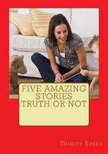 Five Amazing Stories Truth or Not