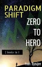 Paradigm Shift & Zero to Hero
