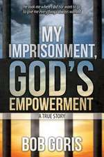 My Imprisonment, God's Empowerment - A True Story