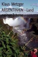 Argentinien - Land Meiner Traume