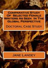Comparative Study of Selected Female Writers as Seen in the Global Perspective