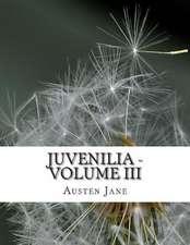 Juvenilia - Volume III