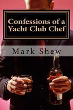Confessions of a Yacht Club Chef