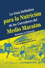 La Guia Definitiva Para La Nutricion de Los Corredores del Medio Maraton