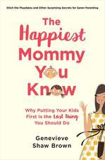 The Happiest Mommy You Know:  Why Putting Yourself First Is the Best Thing You Can Do