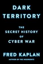 Dark Territory: The Secret History of Cyber War