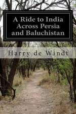 A Ride to India Across Persia and Baluchistan
