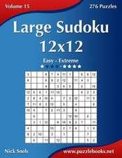 Large Sudoku 12x12 - Easy to Extreme - Volume 15 - 276 Puzzles